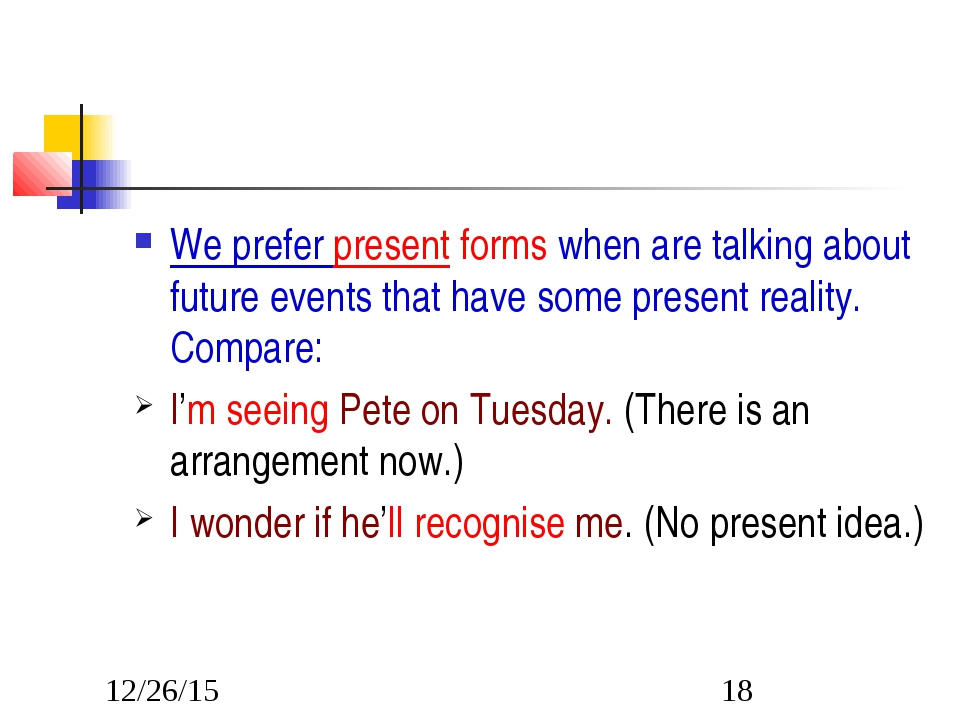 We prefer present forms when are talking about future events that have some p...