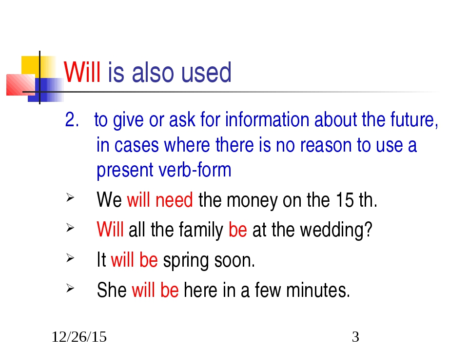 Will is also used 2. to give or ask for information about the future, in case...