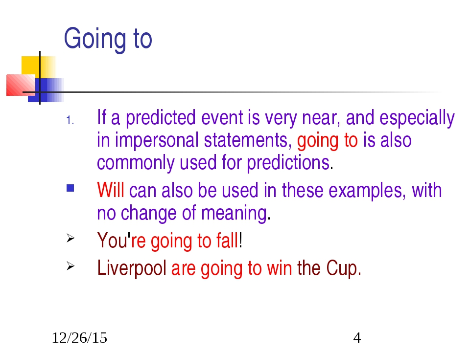 Going to If a predicted event is very near, and especially in impersonal stat...