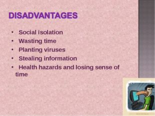 Social isolation Wasting time Planting viruses Stealing information Health h
