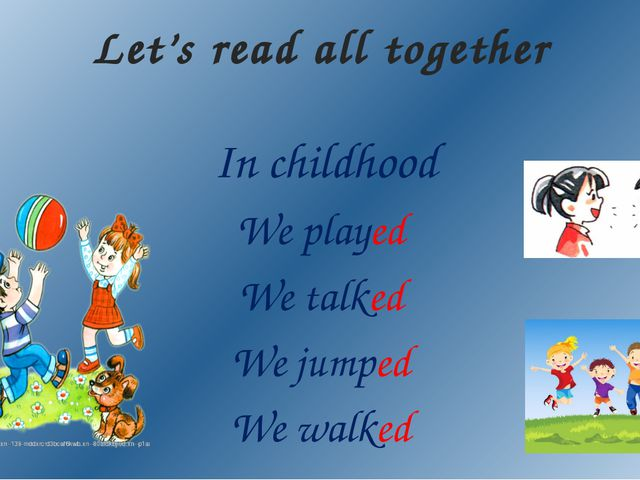 In childhood We played We talked We jumped We walked Let's read all together