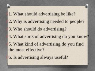 1. What should advertising be like? 2. Why is advertising needed to people? 3