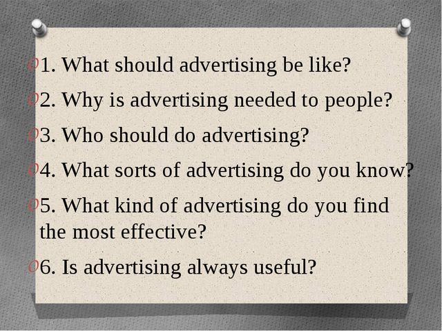 1. What should advertising be like? 2. Why is advertising needed to people? 3...