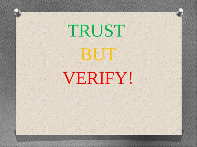 TRUST BUT VERIFY!