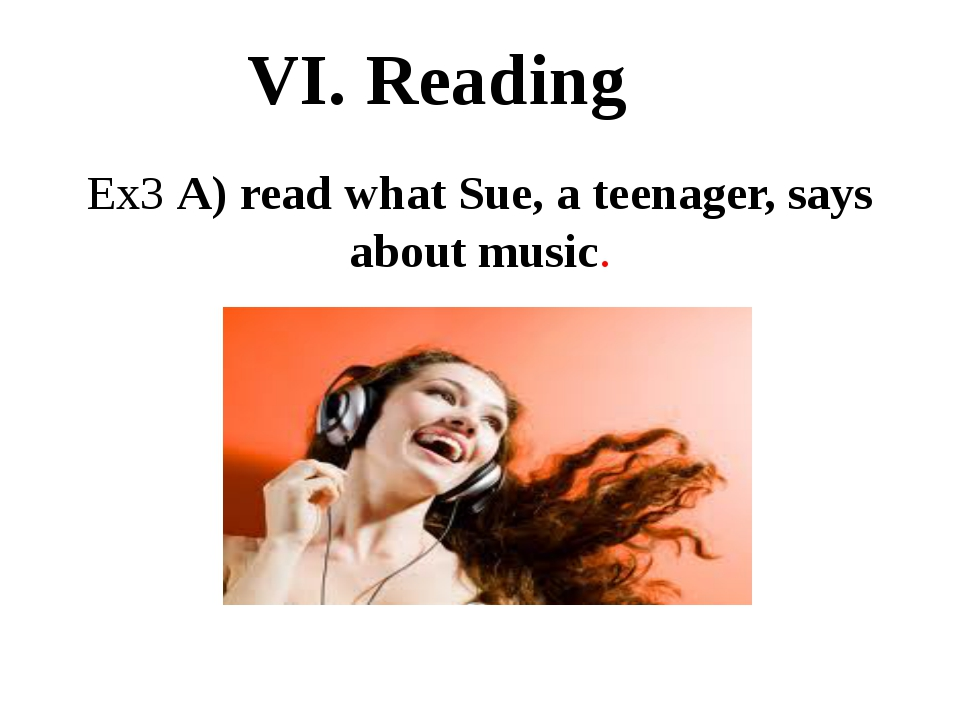 Ex3 A) read what Sue, a teenager, says about music. VI. Reading
