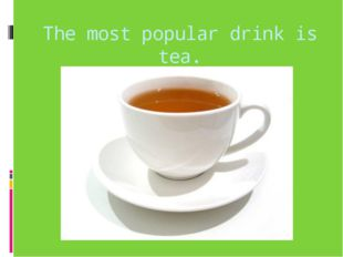The most popular drink is tea.