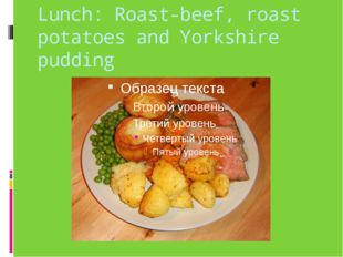 Lunch: Roast-beef, roast potatoes and Yorkshire pudding