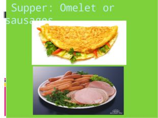 Supper: Omelet or sausages