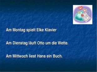 Am Montag spielt Elke Klavier Am Dienstag läuft Otto um die Wette. Am Mittwo