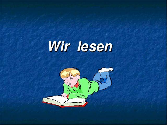 Wir lesen