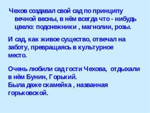 Чехов создавал свой сад по принципу вечной весны, в нём всегда что - нибудь ц