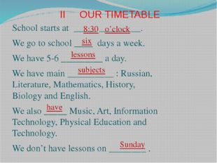 II OUR TIMETABLE School starts at _____ _________. We go to school ____ days