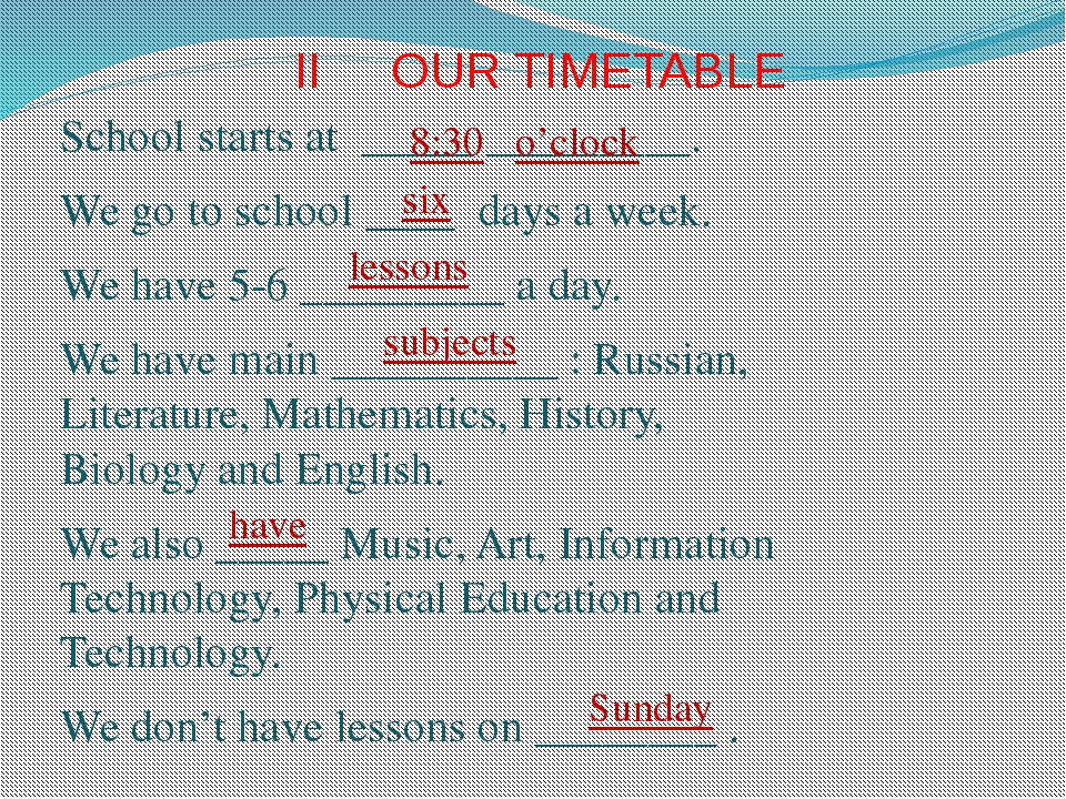 II OUR TIMETABLE School starts at _____ _________. We go to school ____ days...