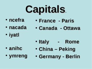 Capitals. ncefra nacada iyatl anihc ymreng France - Paris Canada - Ottawa Ita