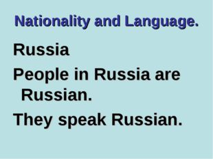 Nationality and Language. Russia People in Russia are Russian. They speak Rus
