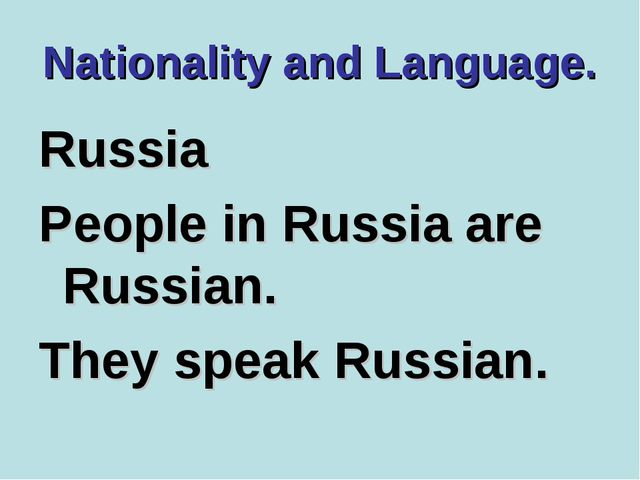 Nationality and Language. Russia People in Russia are Russian. They speak Rus...
