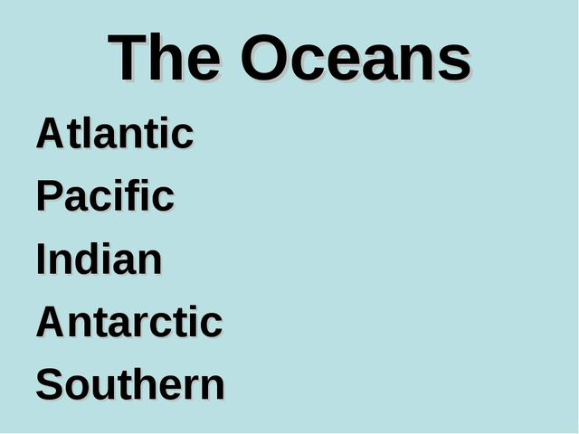 The Oceans Atlantic Pacific Indian Antarctic Southern