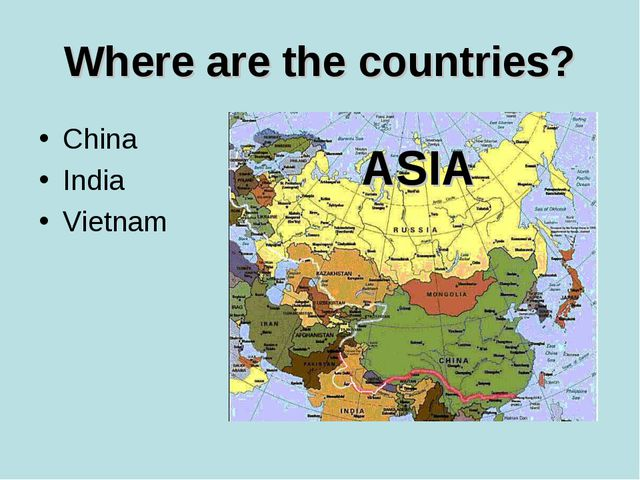 Where are the countries? China India Vietnam ASIA