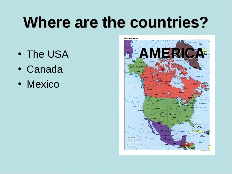 Where are the countries? The USA Canada Mexico AMERICA