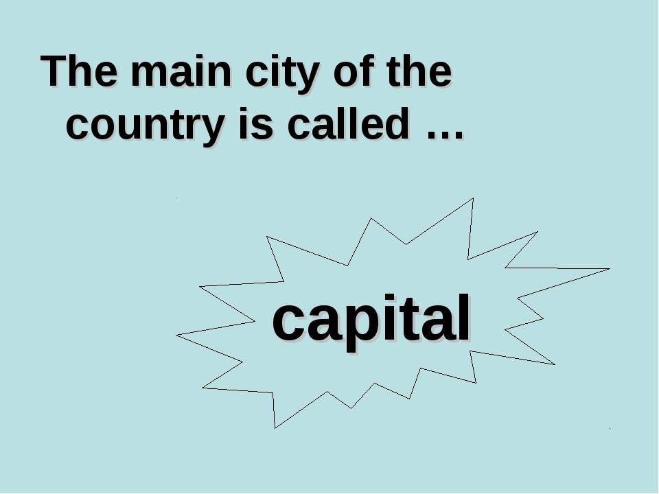 The main city of the country is called … capital