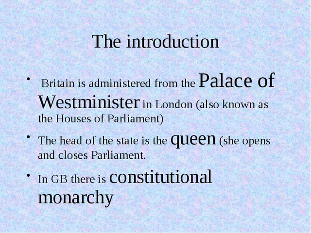 The introduction Britain is administered from the Palace of Westminister in L...
