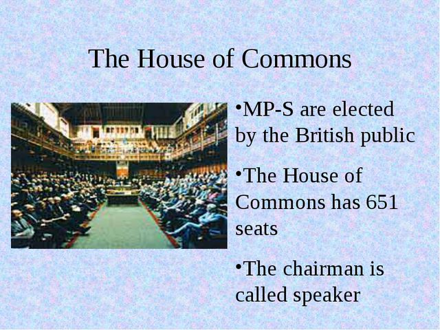 The House of Commons MP-S are elected by the British public The House of Comm...