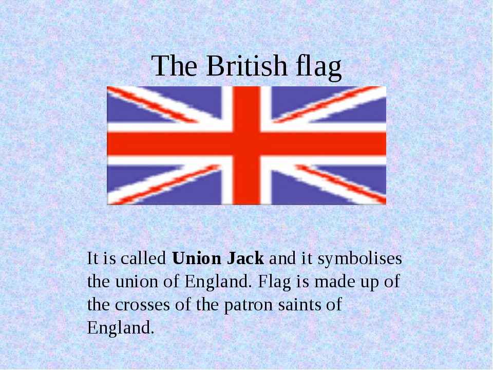 The British flag It is called Union Jack and it symbolises the union of Engla...