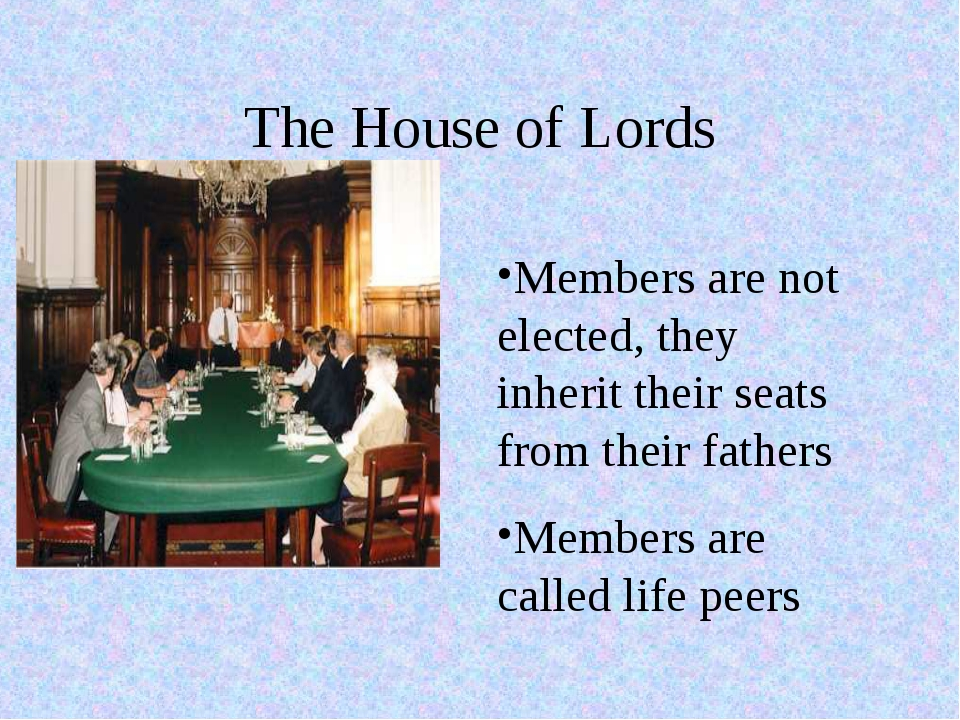 The House of Lords Members are not elected, they inherit their seats from the...
