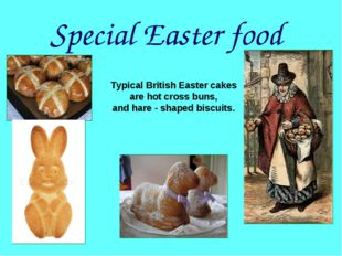 Special Easter food Typical British Easter cakes are hot cross buns, and hare
