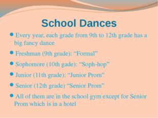 School Dances Every year, each grade from 9th to 12th grade has a big fancy d