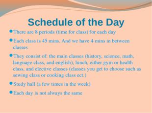 Schedule of the Day There are 8 periods (time for class) for each day Each cl