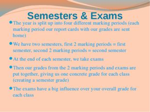 Semesters & Exams The year is split up into four different marking periods (e