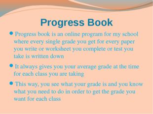 Progress Book Progress book is an online program for my school where every si