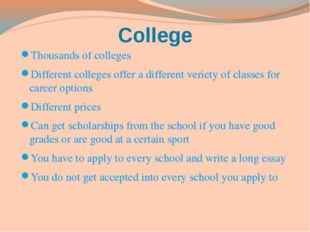 College Thousands of colleges Different colleges offer a different veriety of