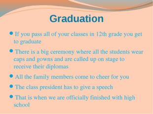 Graduation If you pass all of your classes in 12th grade you get to graduate