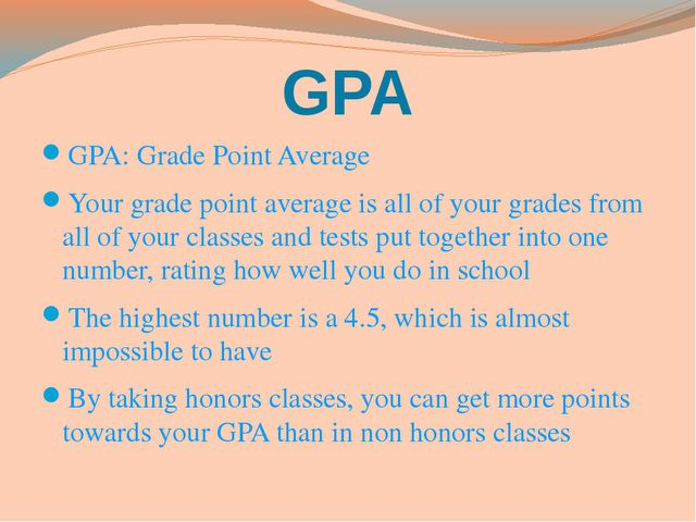 GPA GPA: Grade Point Average Your grade point average is all of your grades f...