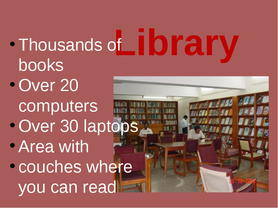 Library Thousands of books Over 20 computers Over 30 laptops Area with couche...