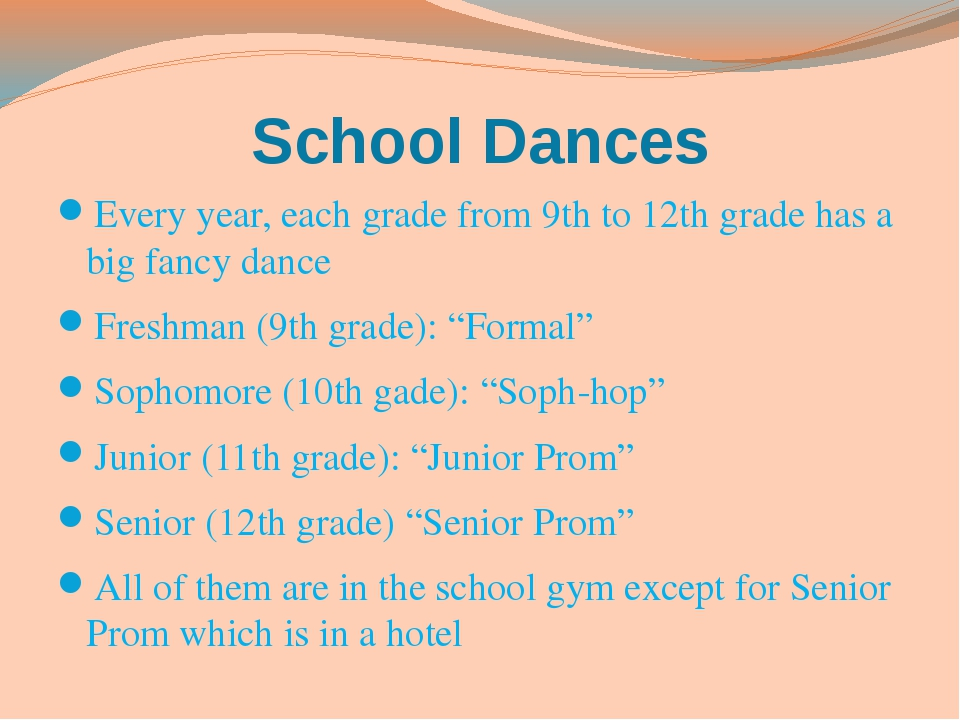 School Dances Every year, each grade from 9th to 12th grade has a big fancy d...