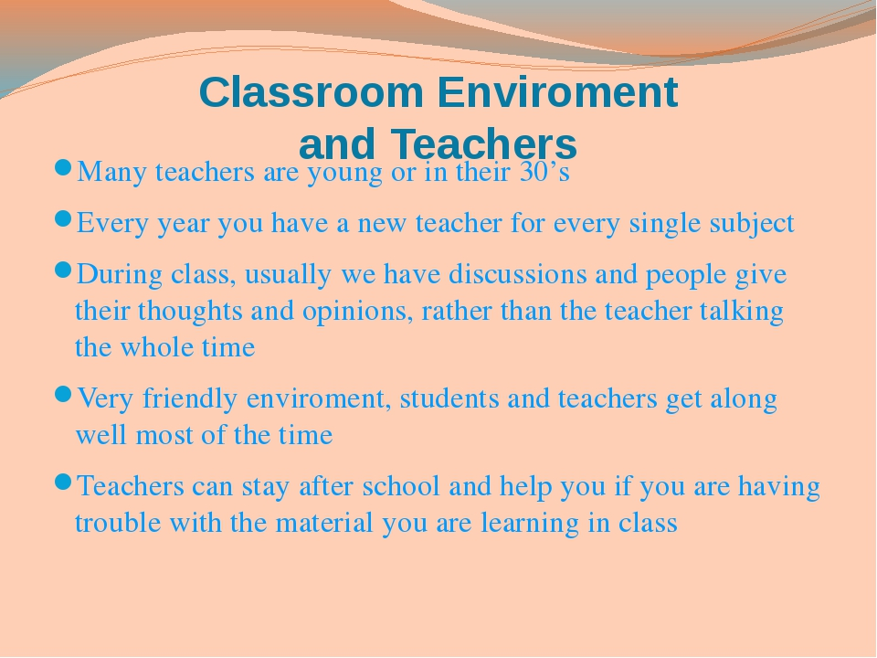 Classroom Enviroment and Teachers Many teachers are young or in their 30's Ev...
