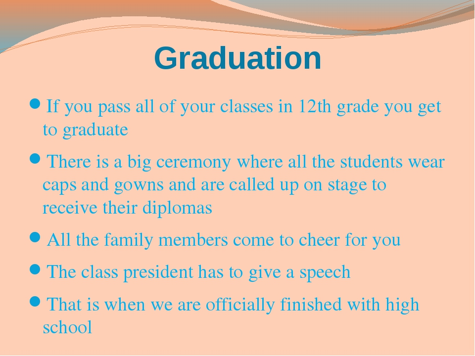 Graduation If you pass all of your classes in 12th grade you get to graduate...