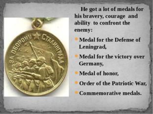 He got a lot of medals for his bravery, courage and ability to confront the