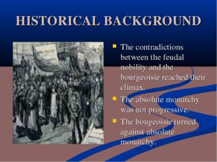 HISTORICAL BACKGROUND The contradictions between the feudal nobility and the