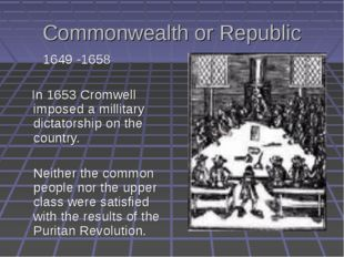 Commonwealth or Republic 1649 -1658 In 1653 Cromwell imposed a millitary dict