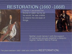 RESTORATION (1660 -1668) 			 	 Charles II ascended the 			 	 throne in 1660.