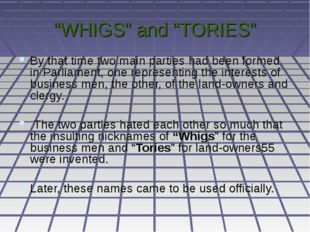 """WHIGS"" and ""TORIES"" By that time two main parties had been formed in Parliam"
