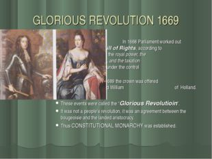 GLORIOUS REVOLUTION 1669 	 In 1668 Parliament worked out 		 the Bill of Right