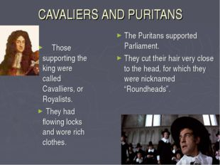 CAVALIERS AND PURITANS Those supporting the king were called Cavalliers, or R