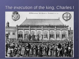 The execution of the king, Charles I