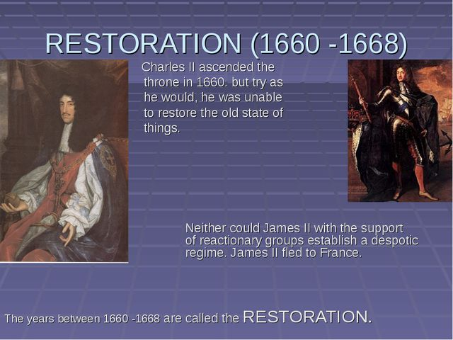 RESTORATION (1660 -1668) 			 	 Charles II ascended the 			 	 throne in 1660....