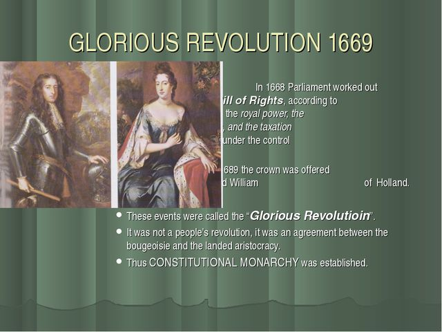 GLORIOUS REVOLUTION 1669 	 In 1668 Parliament worked out 		 the Bill of Right...